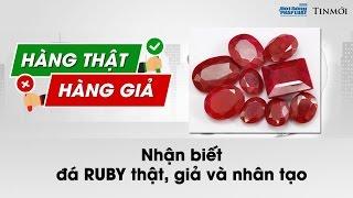 Nhận biết Ruby chính hãng: Ý kiến chuyên gia- Hàng thật Hàng giả