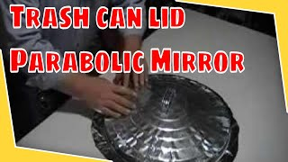 How To Make Parabolic Mirrors From emergency blanket & trash can lid
