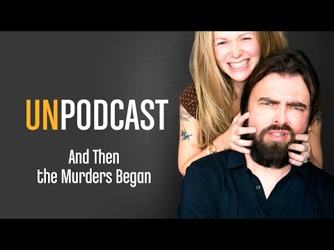 UnPodcast Episode 172: And Then the Murders Began