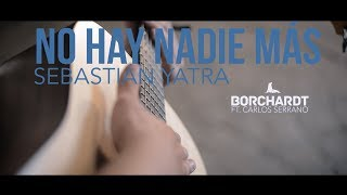Sebastián Yatra - No Hay Nadie Más (Cover) por Borchardt ft. Carlos Serrano