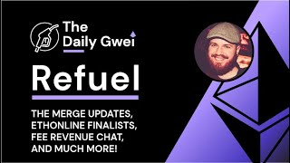 The Merge updates, ETHOฑline finalists and more - The Daily Gwei Refuel #232 - Ethereum Updates