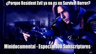 "¿Porqué Resident Evil ya no es un ""Survival Horror""? - Minidocumental [Especial 100 subs]"