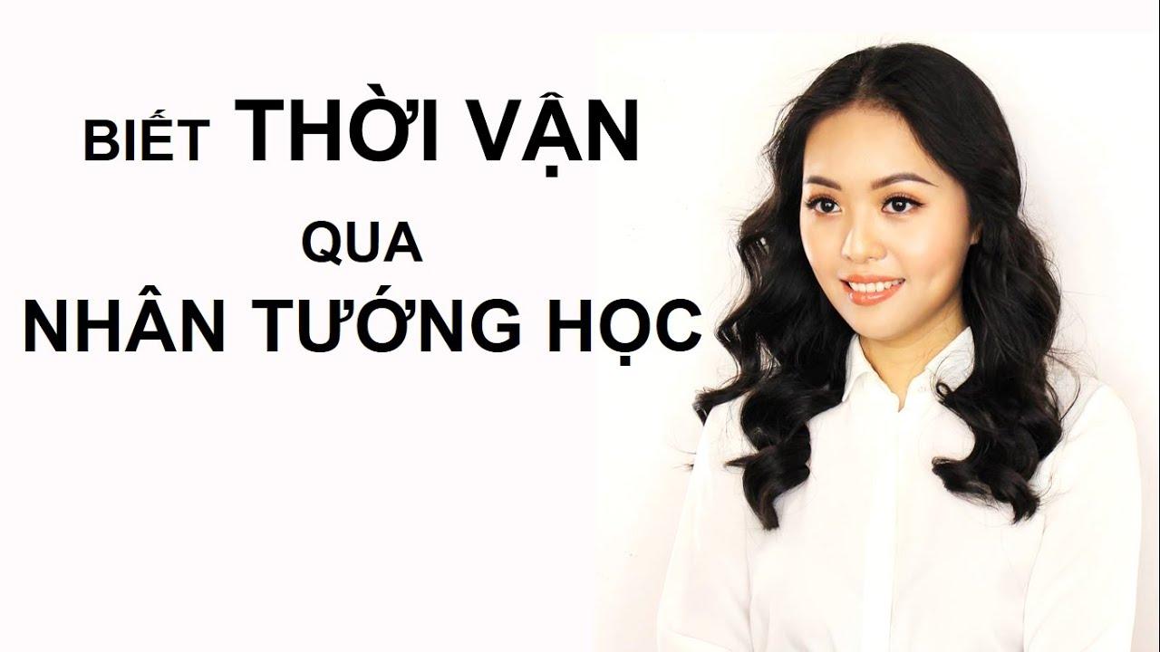 Biết THỜI VẬN thông qua NHÂN TƯỚNG HỌC - Ms. Ngô Thục Trinh
