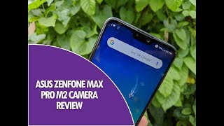 ASUS Zenfone Max Pro M2 Camera Review