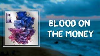 Future - Blood On the Money (Lyrics)