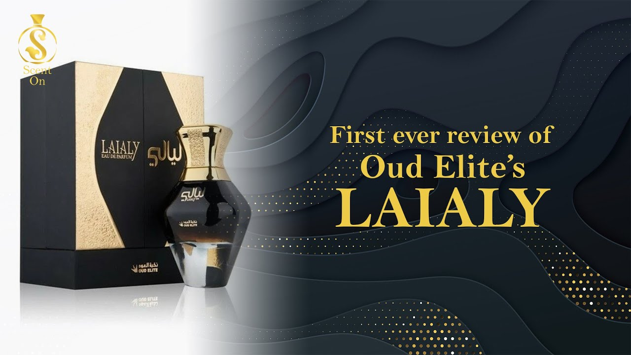 "First ever review of ""LAIALY"" by ""Oud Elite"""