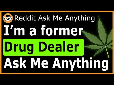 I Am A Former Drug Dealer - (Reddit Ask Me Anything)