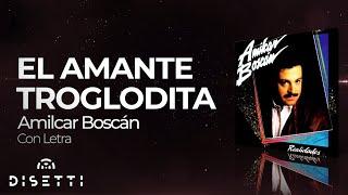 Amilcar Boscan El Amante Troglodita Con Letra.mp3