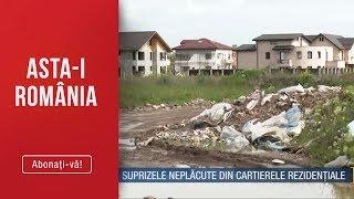 Asta-i Romania(12.05)-Casa de vis, e de cosmar Surprizele neplacute din cartierele rezide ...