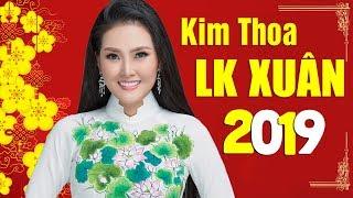 LK NHẠC XUÂN 2019 KIM THOA - Nhạc Xuân Trữ Tình Bolero 2019 Hay Nhất Đón Tết Nguyên Đán KỶ HỢI