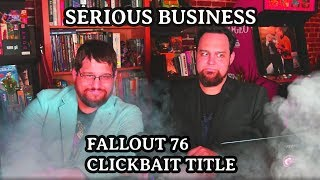 Serious Business |  Fallout 76 Clickbait Title