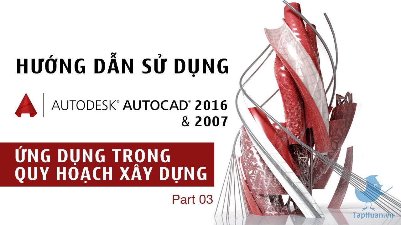 TapHuan.vn - Hướng dẫn Autocad2D 2007 - 2016 - Ứng dụng quy hoạch xây dựng 03