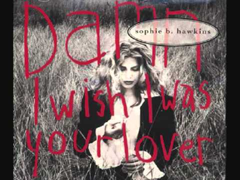 Sophie B.Hawkins - Damn I Wish I Was Your Lover