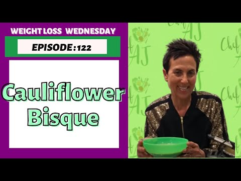 WEIGHT LOSS WEDNESDAY -EPISODE 122 NEW AND IMPROVED CAULIFLOWER BISQUE