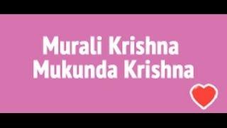 Murali Krishna Mukunda Krishna Mohana Krishna
