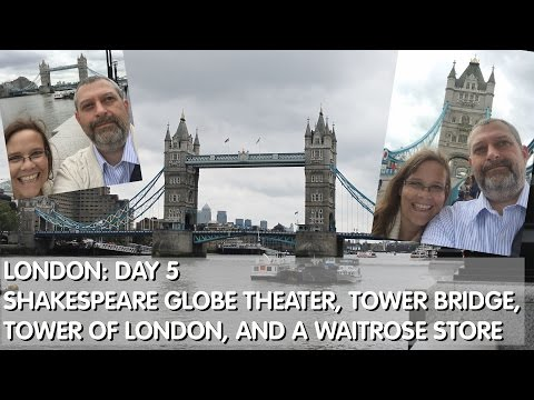 London Day 5: Shakespeare Globe Theater, Tower Bridge, Tower of London & Waitrose
