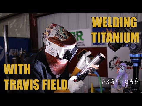 Titanium 6G Welding with Travis Field - Part One