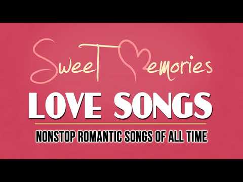 Sweet Memories Love Songs - Nonstop Romantic Love Songs Of All Time - Romantic Love Songs