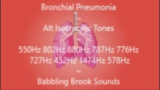 Bronchial Pneumonia ~ Alt Isochronic Tones ~ Babbling Brook Sounds