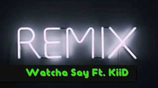 Watcha Say remix Ft KiiD