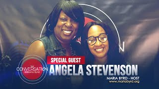 Guest Angela Stevenson - The Conversation with Maria Byrd
