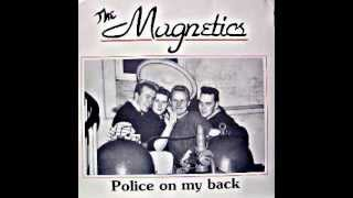 The Magnetics / Police On My Back