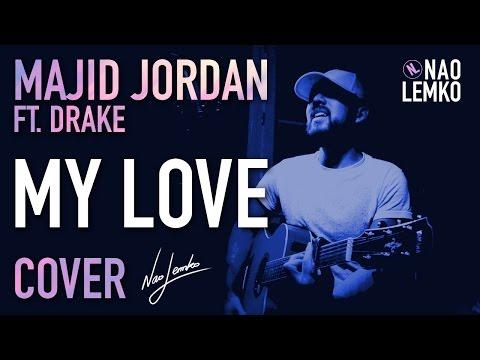 Majid Jordan - My Love ft. Drake (Nao Lemko Acoustic Cover)