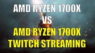 [BF1]Game Streaming on the AMD Ryzen™ Processor AMD RYZEN 1700X GTX 1060