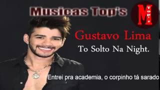 Gusttavo Lima - To Solto Na Night + Letra da Musica