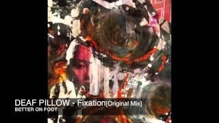 Deaf Pillow - Fixation [Original Mix]