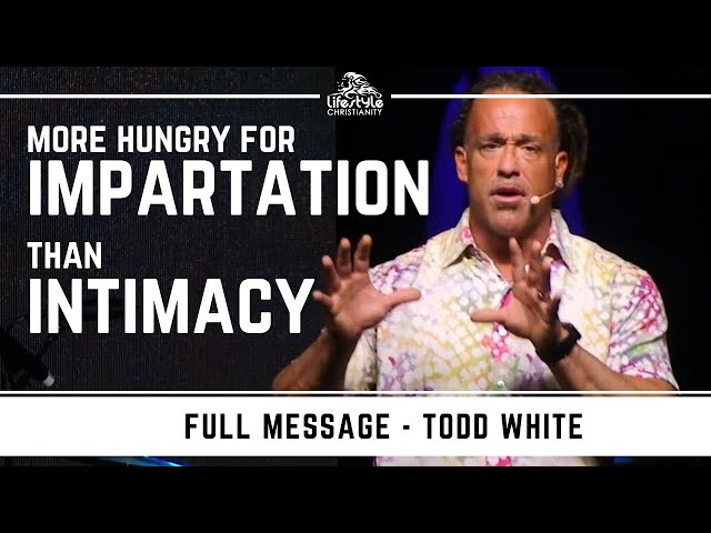 Todd White - Impartation or Intimacy?