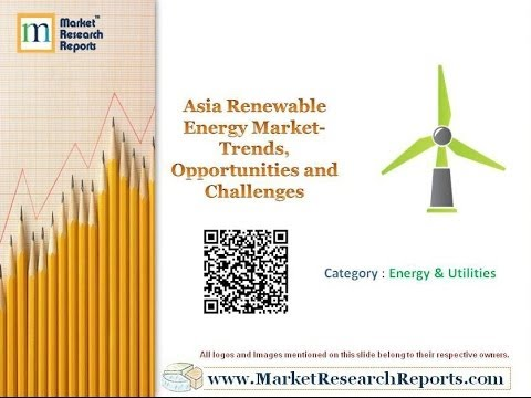 Asia Renewable Energy Market - Trends, Opportunities and Challenges
