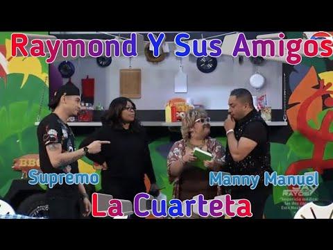 Raymond Y Sus Amigos La Cuarteta Manny Manuel Y Supremo  11-dic-18