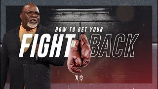 How To Get Your Fight Back - Bishop T.D. Jakes
