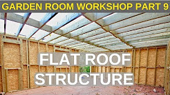 Garden Room Workshop: Part 9. Flat roof structure