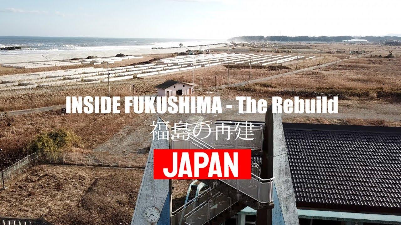 INSIDE FUKUSHIMA - The Rebuild