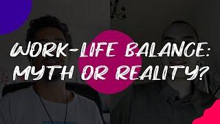 Work-Life Balance: Myth or Reality? // S01 E03