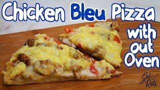CHICKEN BLEU PIZZA WITHOUT OVEN - NO BAKE PIZZA - نو بیک پِیزا - नही बेक्ड.. 🍕  - Gol Roti