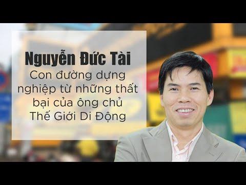 Tiểu sử Nguyễn Đức Tài – chủ tịch Thế Giới Di Động, Điện Máy Xanh, Bách Hóa Xanh là ai? - Đại Nam