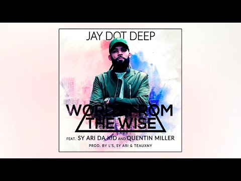 Jay Dot Deep feat. Sy Ari Da Kid & Quentin Miller - Words From The Wise
