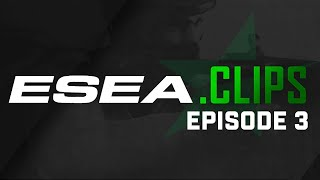 ESEA Clips of CS GO Weekly Highlights Episode 3