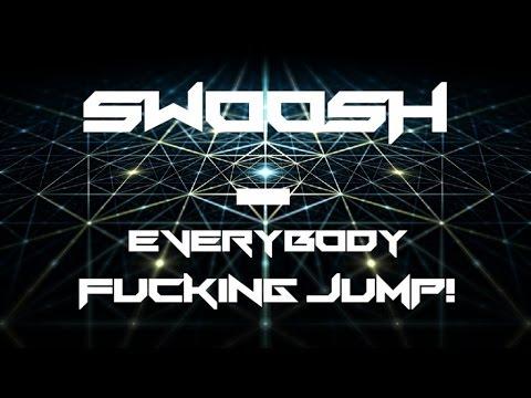 Swoosh - Everybody Fucking Jump