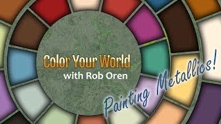 Painting Metallics - Color Your World with Rob Oren - Feb 20, 2019