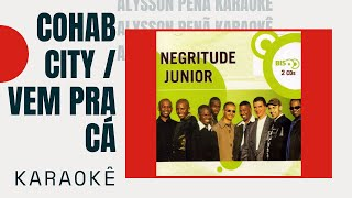 Karaokê - Negritude Junior - Cohab City / Vem Pra Cá