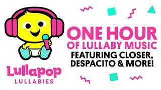 1 Hour of Lullabies | Lullaby Versions of Today's Pop Hits | Despacito, Shape of You, Closer & More! Video