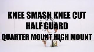 KNEE SMASH KNEE CUT HALF GUARD QUARTER MOUNT HIGH MOUNT
