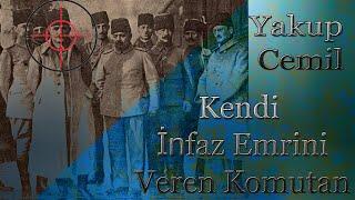 Kendi İnfaz Emrini Veren Komutan - Yakup Cemil-(Teşkilatı Mahsusa)