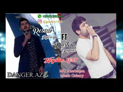 Resad Ilqaroglu - Heyatim 2017 (ft Rustem Yagmur)
