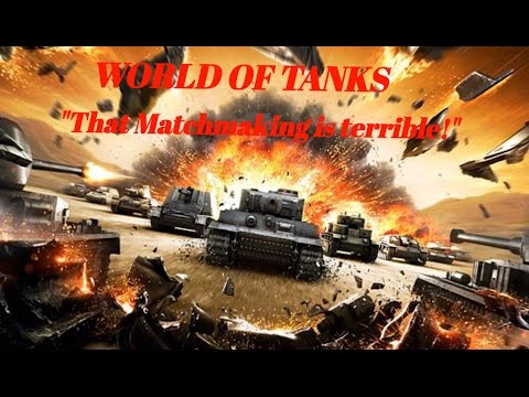 world of tanks terrible matchmaking Was the sherman tank really the worst tank of wwii or that is just a documentary the sherman was at times one of the most overmatched tanks of world war ii.