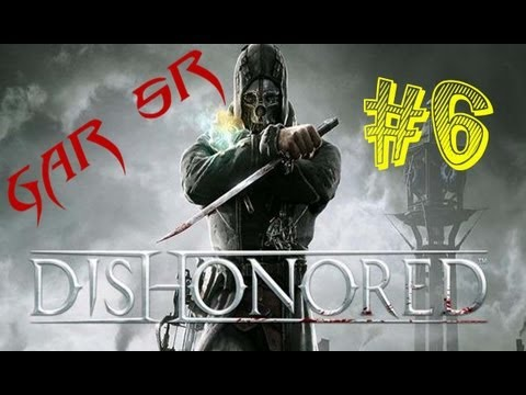 Dishonored parte 6 español (GAR SR) (gameplay) (Let's Play) guía tutorial